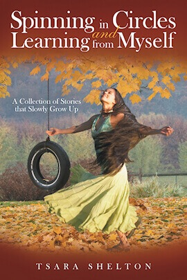 Spinning in Circles and Learning From Myself by Tsara Shelton.